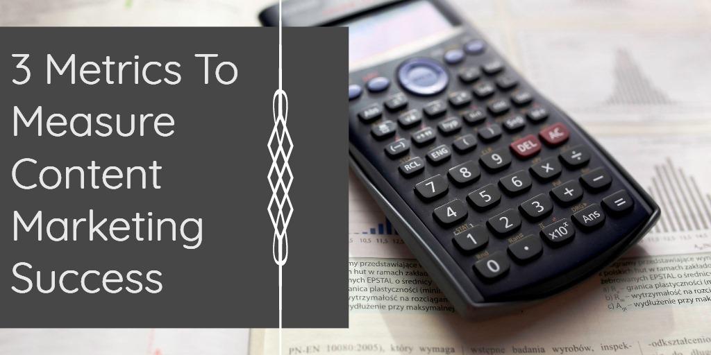 3 Metrics To Measure Content Marketing Success