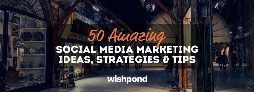 50 Amazing Social Media Marketing Ideas, Strategies & Tips