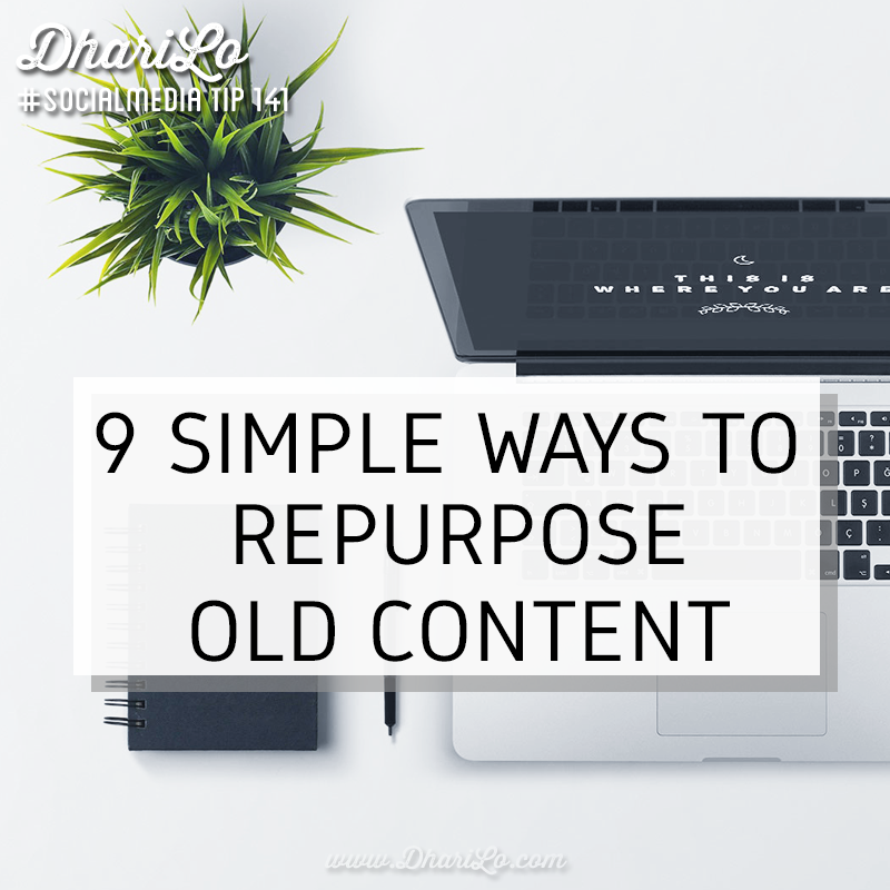 9 Easy Ways to Repurpose Old Content for New Social Media Posts