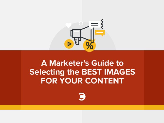 A Marketer's Guide to Selecting the Best Images for Your Content