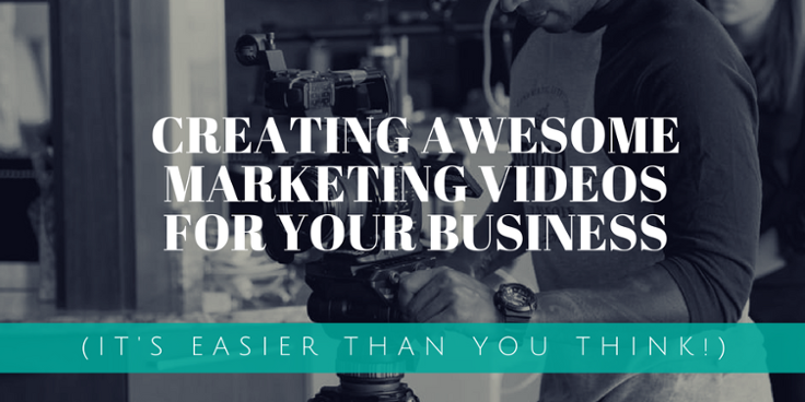 Creating Awesome Marketing Videos for Your Business