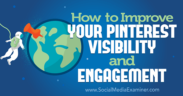 How to Improve Your Pinterest Visibility and Engagement
