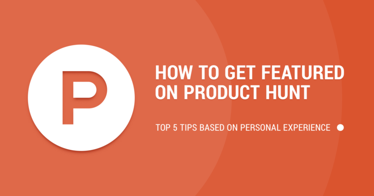A Beginner's Guide to Getting Featured on Product Hunt