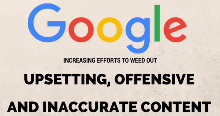Google Increases Efforts to Filter Out Offensive, Upsetting, and Inaccurate Content