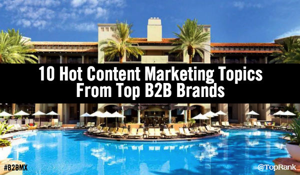 Hot Content Marketing Topics From Top B2B Brands at #B2BMX1