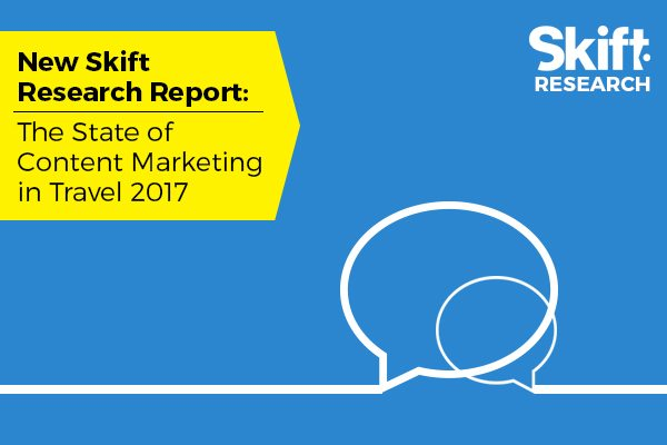 New Skift Research Report: The State of Content Marketing in Travel 2017
