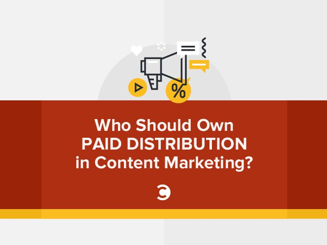 Who Should Own Paid Distribution in Content Marketing?