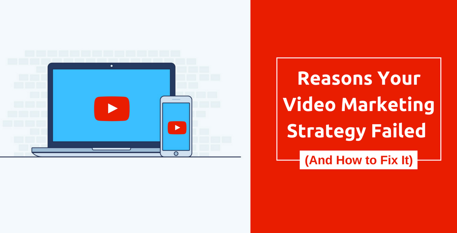 10 Reasons Your Video Marketing Strategy Failed (And How to Fix It)