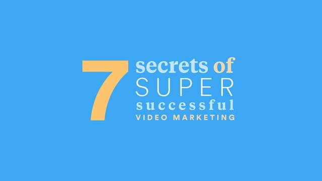 7 Secrets for a Successful Video Marketing Strategy