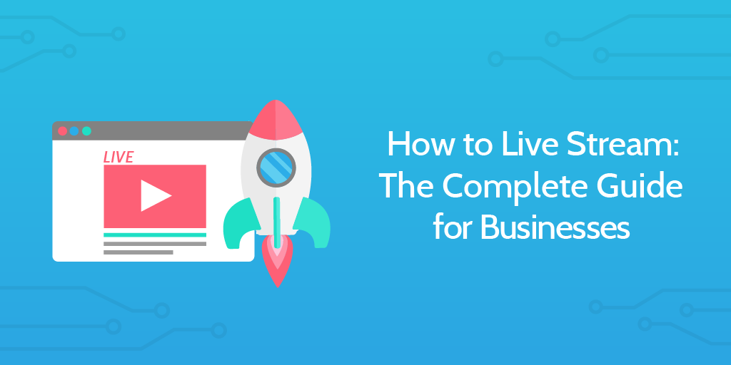 How to Live Stream: The Complete Guide for Businesses