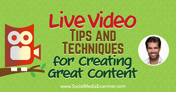 Live Video: Tips and Techniques for Creating Great Content