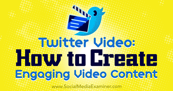 Twitter Video: How to Create Engaging Video Content