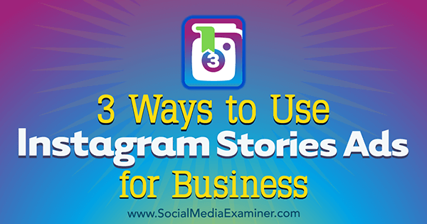 3 Ways to Use Instagram Stories Ads for Business
