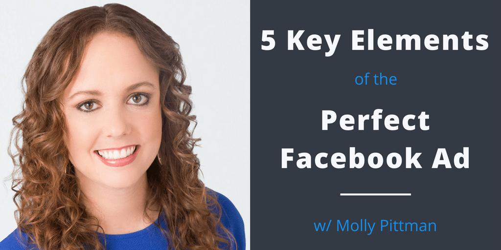5 Key Elements of the Perfect Facebook Ad – Molly Pittman [SSM042]