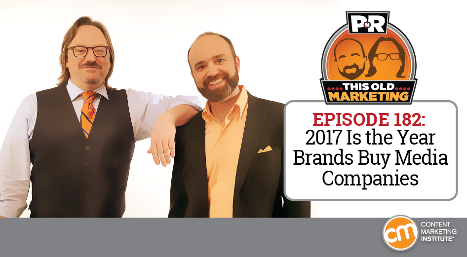 This Week in Content Marketing: 2017 Is the Year Brands Buy Media Companies