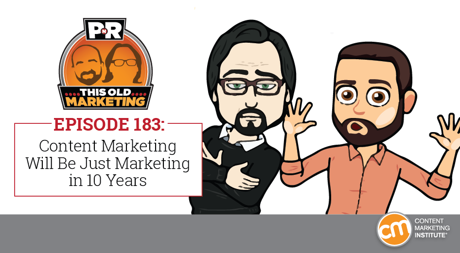 This Week in Content Marketing: In 10 Years, Content Marketing Will Just Be Marketing