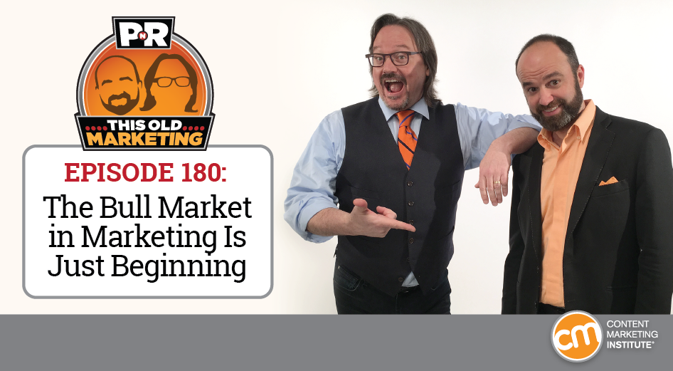 This Week in Content Marketing: The Bull Market in Marketing Is Just Beginning