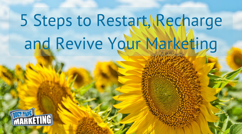 5 Steps to Restart, Recharge and Revive Your Marketing Right Now!