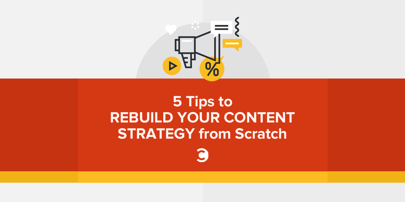 5 Tips to Rebuild Your Content Strategy from Scratch