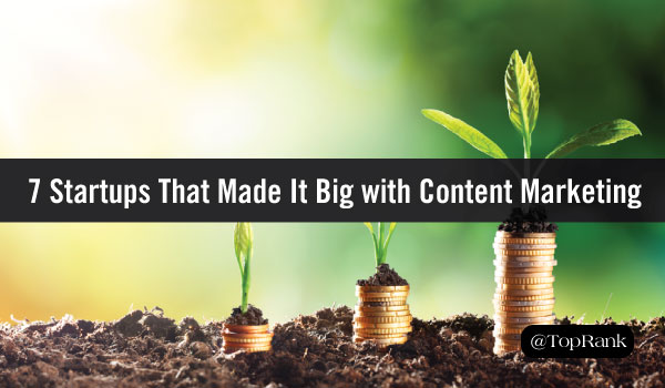 How 7 Startups Skyrocketed to Success with Content Marketing