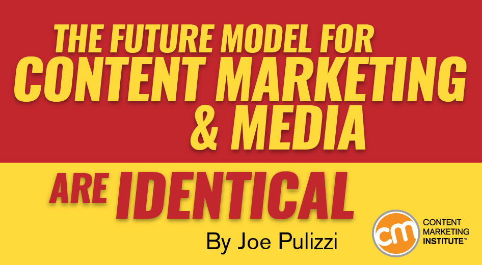 The Future Model for Content Marketing and Media Are Identical