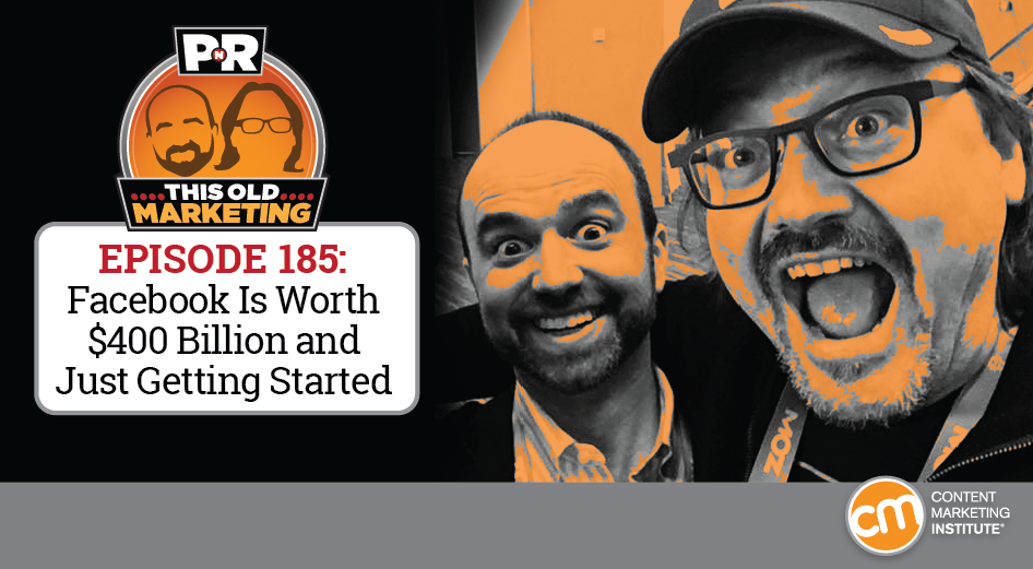 This Week in Content Marketing: Facebook Is Worth $400 Billion and Just Getting Started
