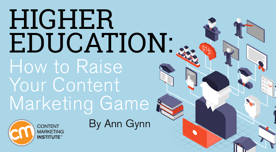 Higher Education: How to Raise Your Content Marketing Game