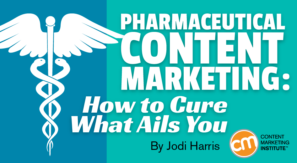 Pharmaceutical Content Marketing: How to Cure What Ails You