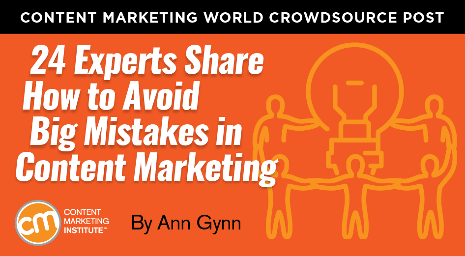 24 Experts Share How to Avoid Big Mistakes in Content Marketing