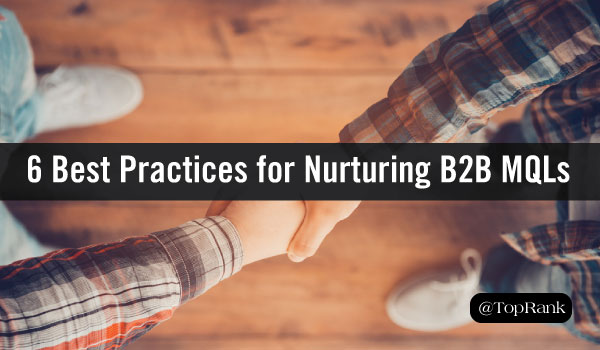 6 Best Practices for Nurturing B2B Marketing Qualified Leads1
