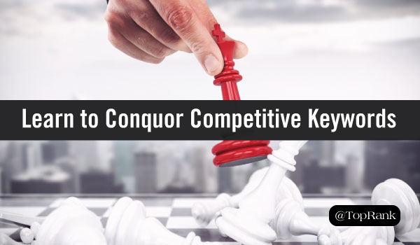 Create Ranking Content by Conquering Competitive Keywords