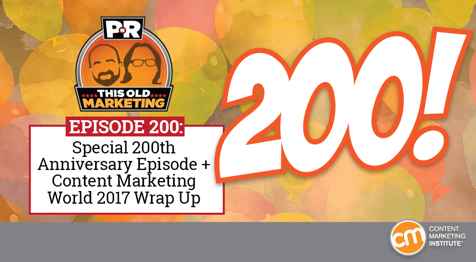 This Week in Content Marketing: Special 200th Anniversary Episode + Content Marketing World 2017 Wrap-Up