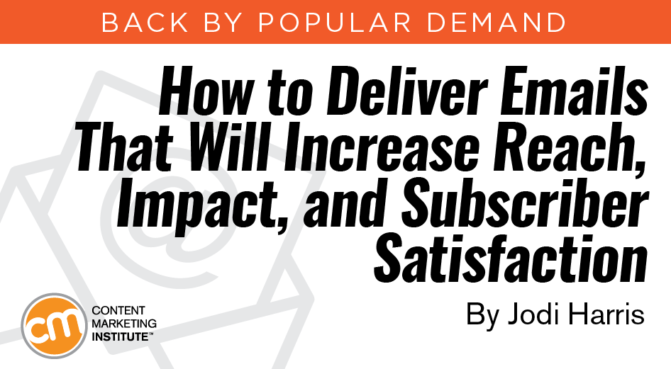 How to Deliver Emails That Will Increase Reach, Impact, and Subscriber Satisfaction