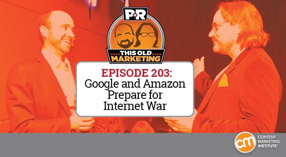This Week in Content Marketing: Google and Amazon Prepare for Internet War