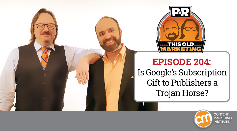 This Week in Content Marketing: Is Google's Subscription Gift to Publishers a Trojan Horse?