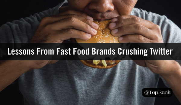 What All Marketers Can Learn from Fast Food Giants Crushing Twitter
