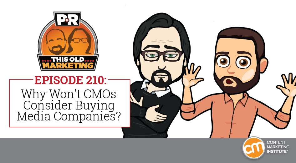 This Week in Content Marketing: Why Won't CMOs Consider Buying Media Companies?