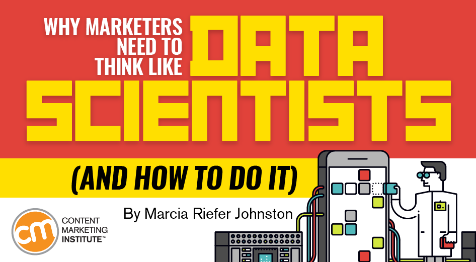 Why Marketers Need to Think Like Data Scientists (And How to Do It)