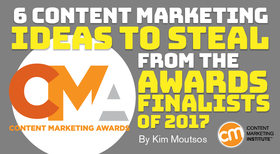 6 Content Marketing Ideas to Steal From the Awards Finalists of 2017