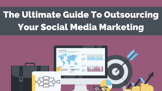 The Ultimate Guide To Outsourcing Your Social Media Marketing