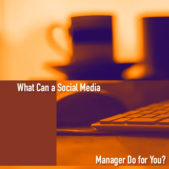 What Can a Social Media Manager Do for You?