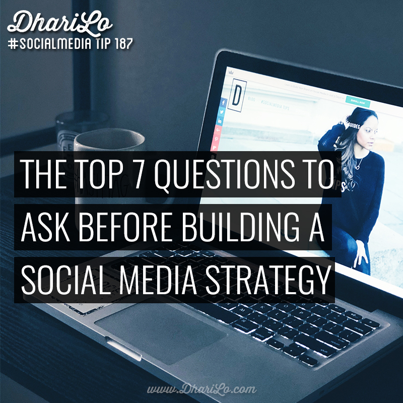 7 Questions to Ask and Answer Before Building Your Social Media Strategy