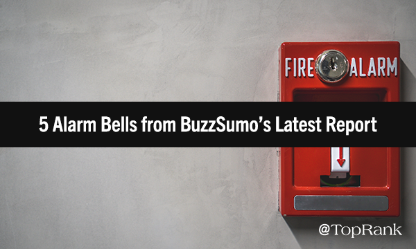 Content Marketers, This Is Not a Drill: 5 Alarm Bells from BuzzSumo's Latest Report