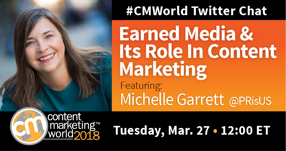 Earned Media and its Role in Content Marketing: A #CMWorld Chat with Michelle Garrett