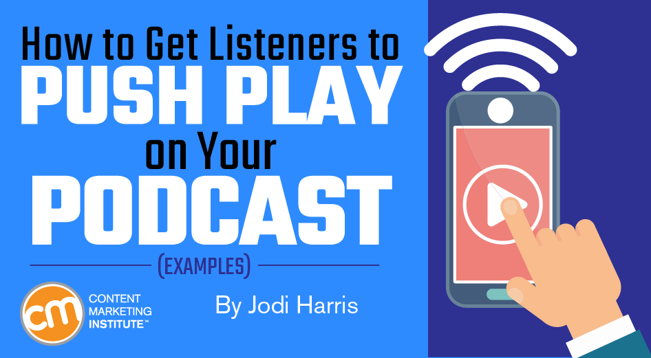How to Get Listeners to Push Play on Your Podcast [Examples From Boss Brands]