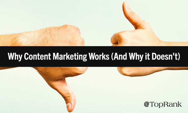 5 Reasons Why B2B Content Marketing Works & 5 Reasons It Doesn't