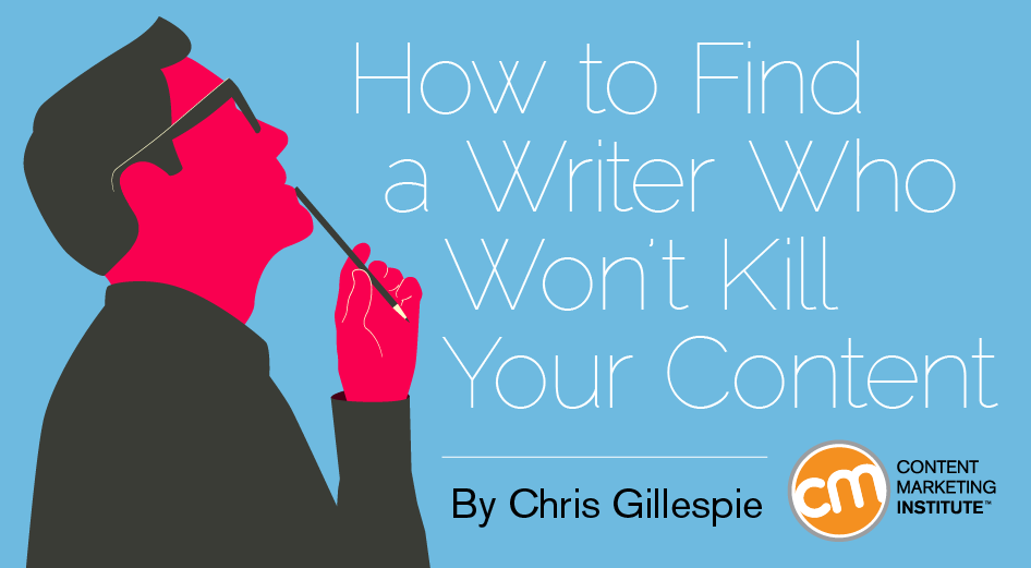 How to Find a Writer Who Won't Kill Your Content