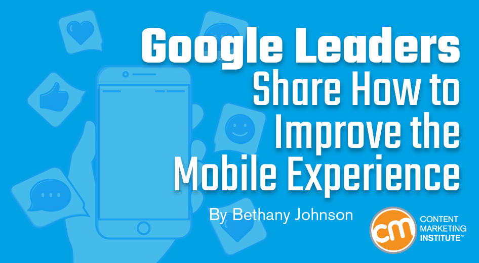 Google Leaders Share How to Improve the Mobile Experience