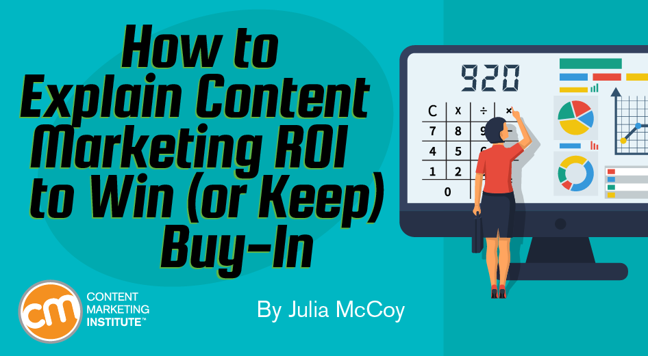How to Explain Content Marketing ROI to Win (or Keep) Buy-In