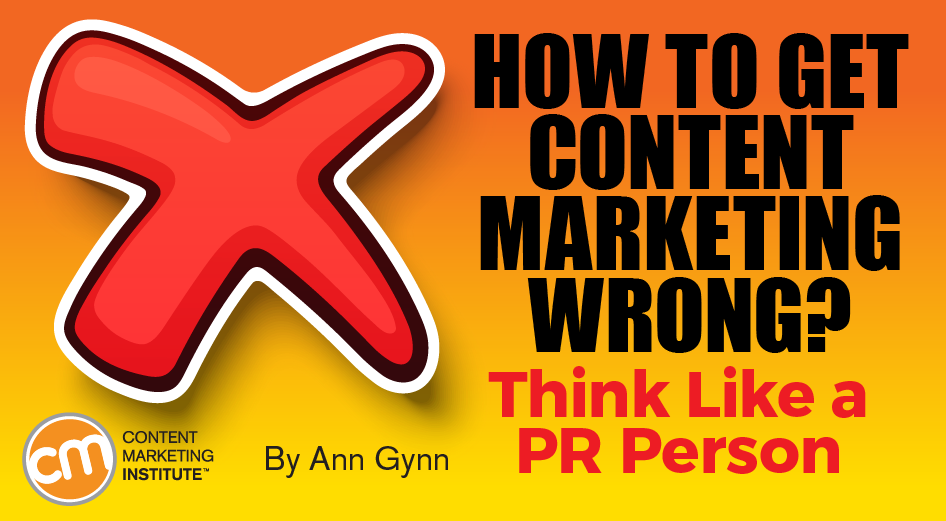 How to Get Content Marketing Wrong? Think Like a PR Person